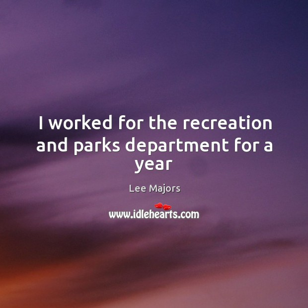 Image, I worked for the recreation and parks department for a year