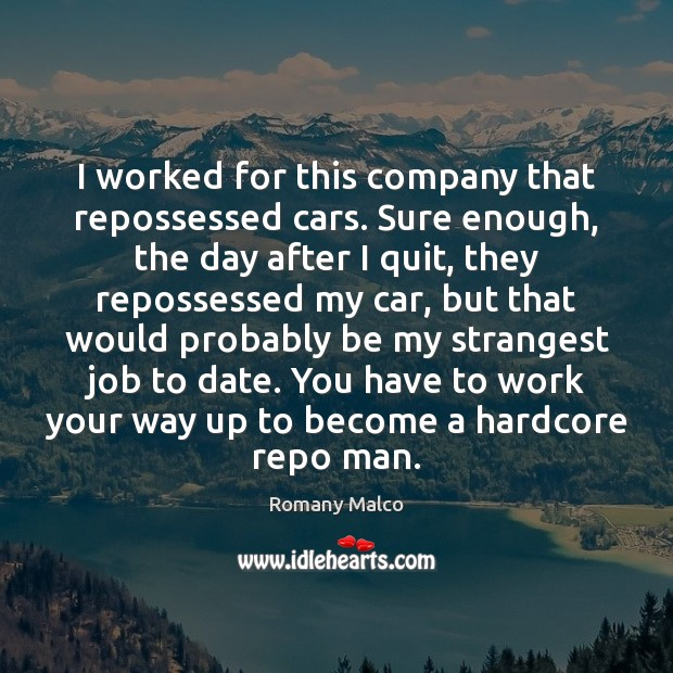 I worked for this company that repossessed cars. Sure enough, the day Romany Malco Picture Quote