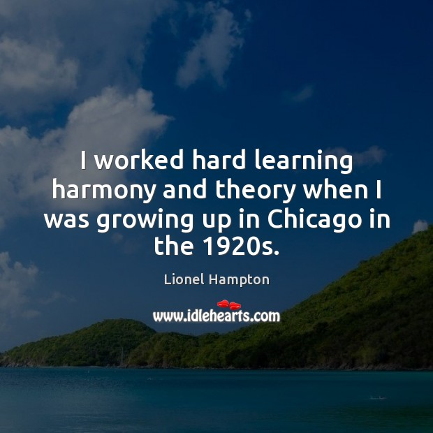 I worked hard learning harmony and theory when I was growing up in Chicago in the 1920s. Image
