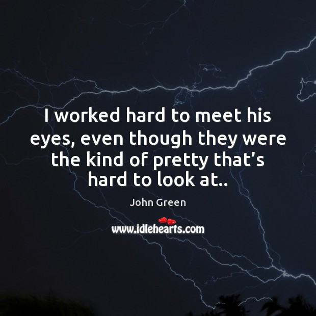 I worked hard to meet his eyes, even though they were the Image