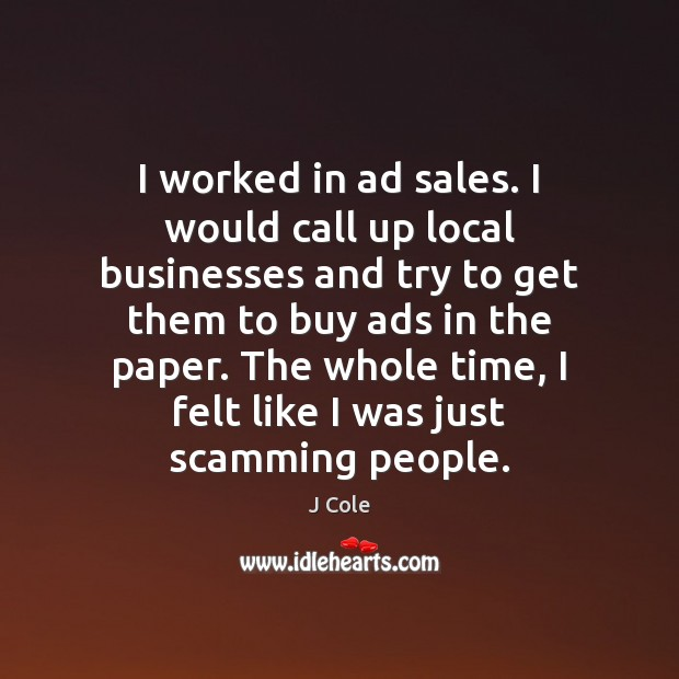 I worked in ad sales. I would call up local businesses and Image