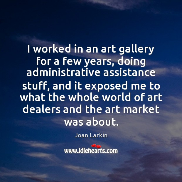 Image, I worked in an art gallery for a few years, doing administrative