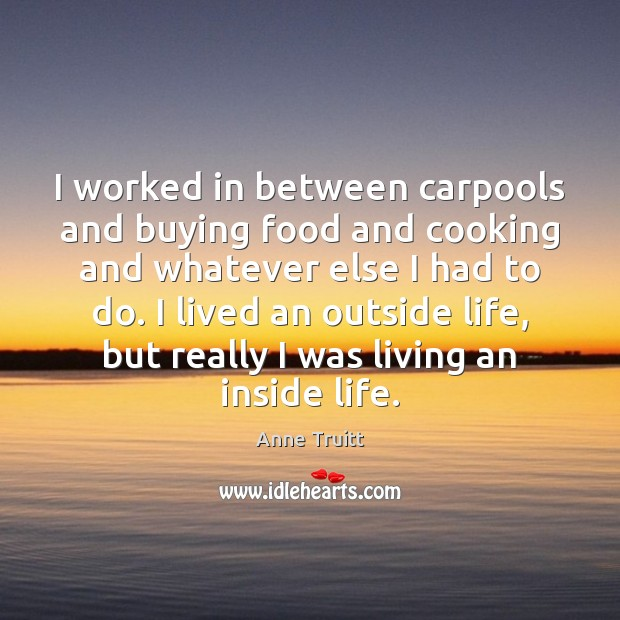 Image, I worked in between carpools and buying food and cooking and whatever