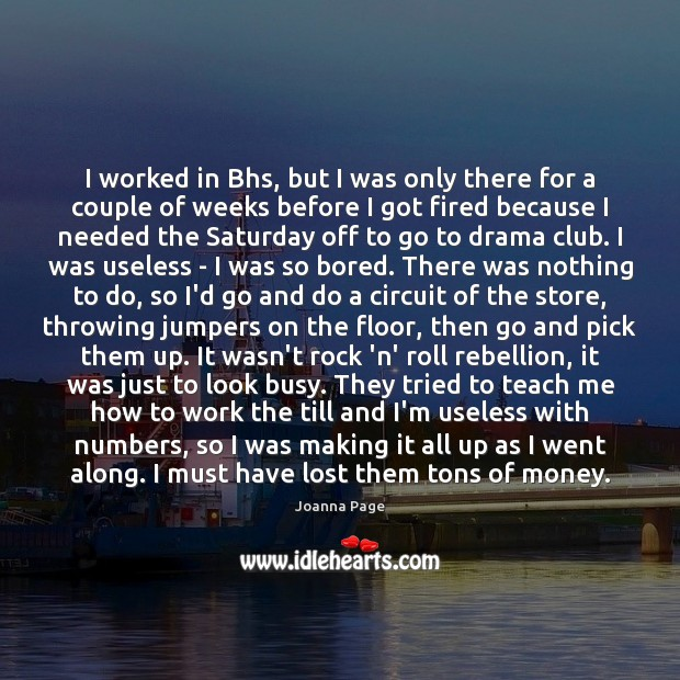 I worked in Bhs, but I was only there for a couple Joanna Page Picture Quote