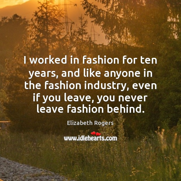 I worked in fashion for ten years, and like anyone in the Image