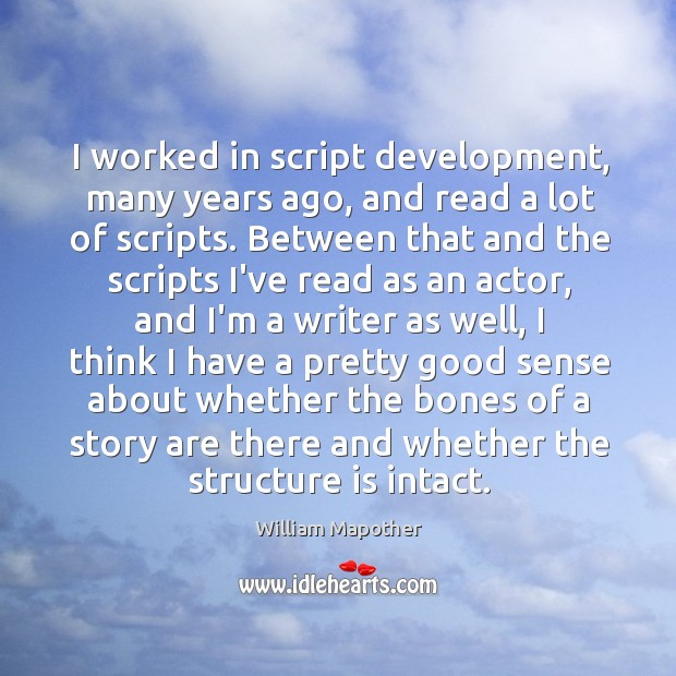I worked in script development, many years ago, and read a lot Image