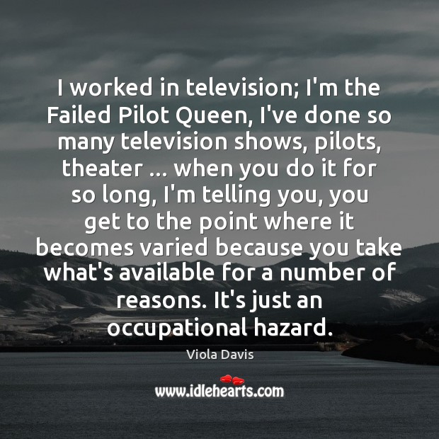 Image, I worked in television; I'm the Failed Pilot Queen, I've done so