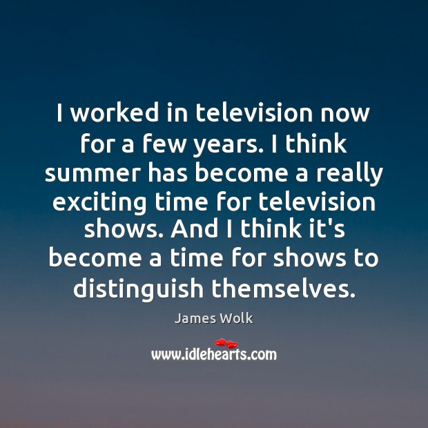 I worked in television now for a few years. I think summer Image