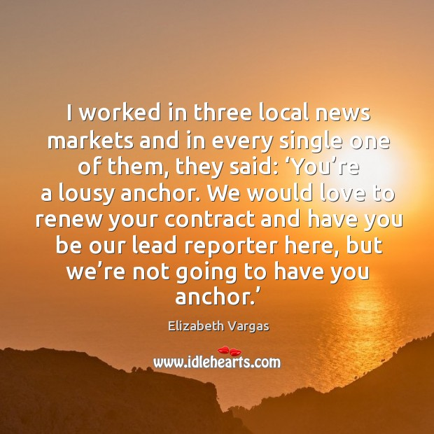 I worked in three local news markets and in every single one of them, they said: Image
