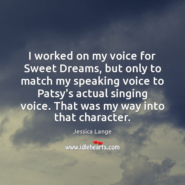 I worked on my voice for Sweet Dreams, but only to match Jessica Lange Picture Quote