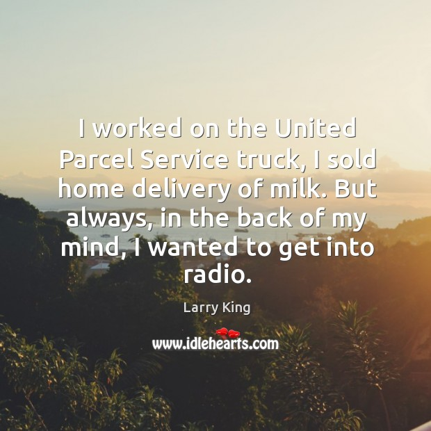 I worked on the united parcel service truck, I sold home delivery of milk. Image