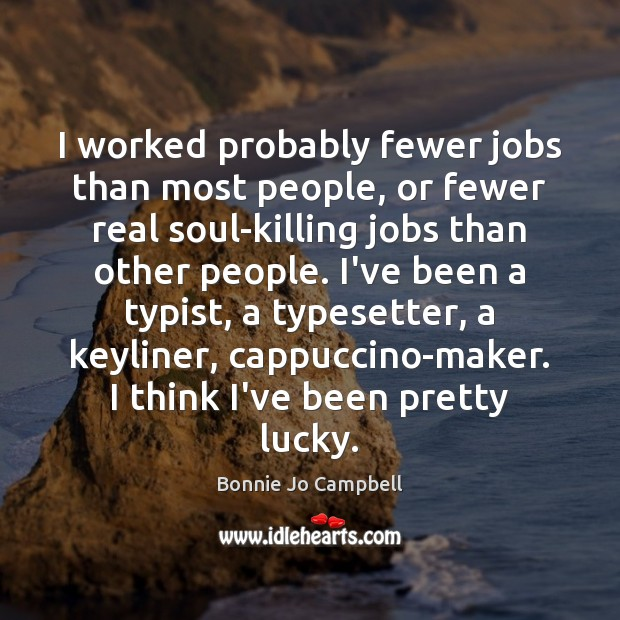 I worked probably fewer jobs than most people, or fewer real soul-killing Image