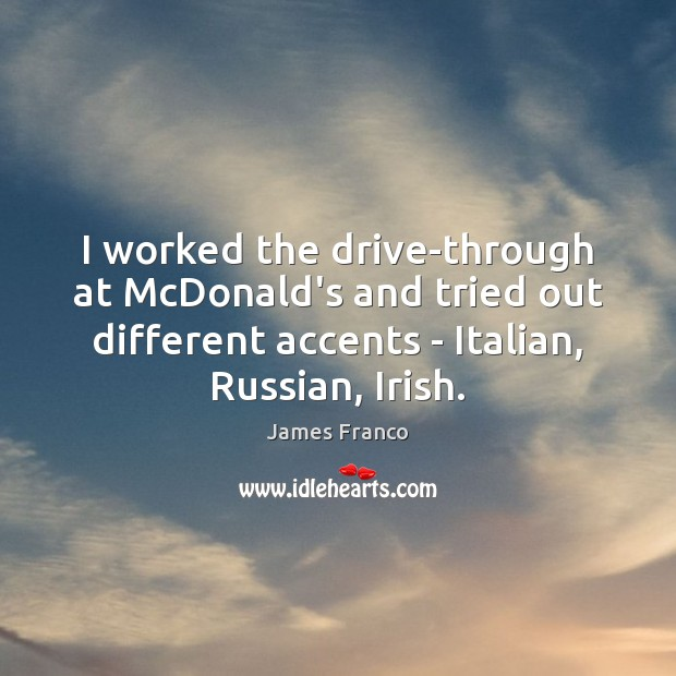 I worked the drive-through at McDonald's and tried out different accents – Image