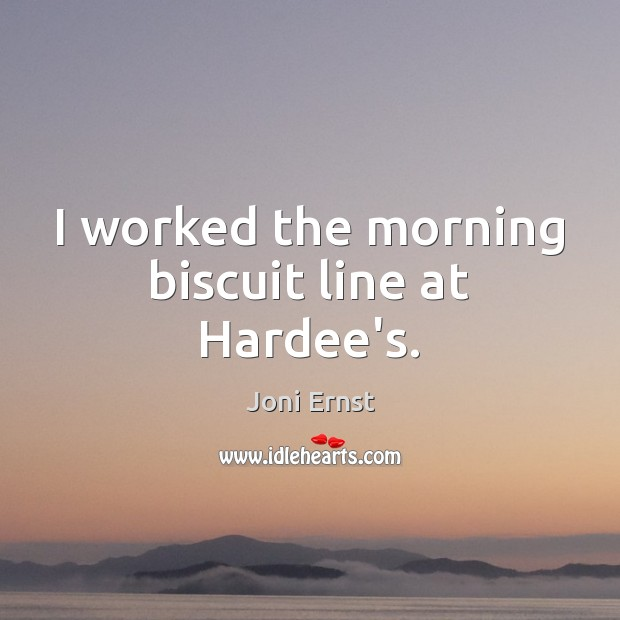 I worked the morning biscuit line at Hardee's. Image