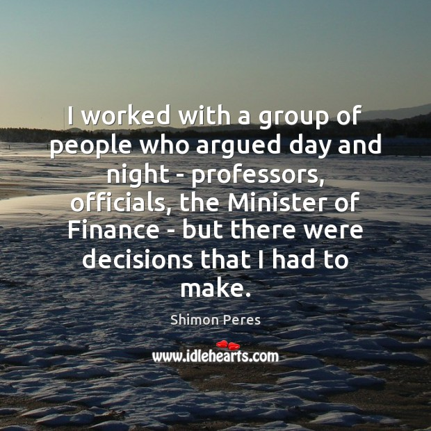 I worked with a group of people who argued day and night Finance Quotes Image