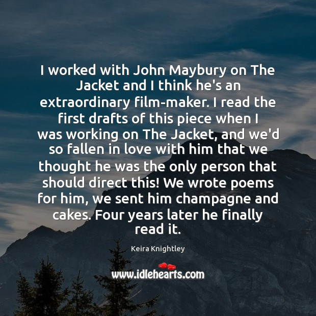 I worked with John Maybury on The Jacket and I think he's Keira Knightley Picture Quote