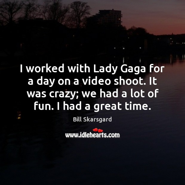 Image, I worked with Lady Gaga for a day on a video shoot.