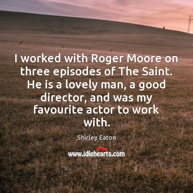 I worked with Roger Moore on three episodes of The Saint. He Image