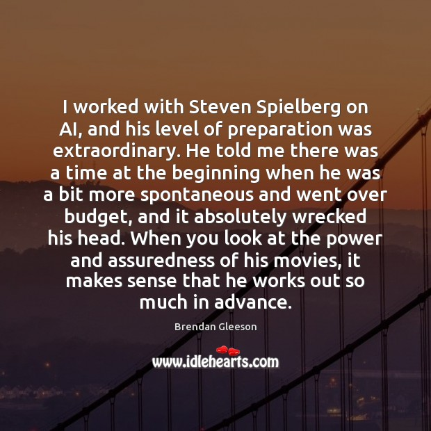 Image, I worked with Steven Spielberg on AI, and his level of preparation