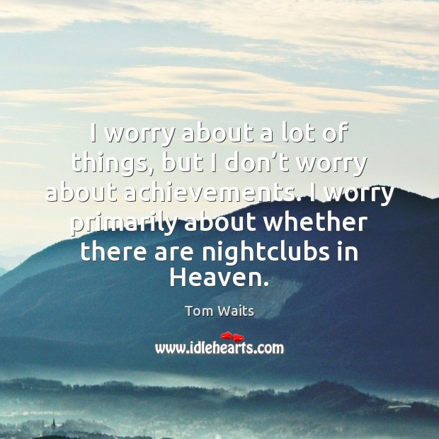 I worry about a lot of things, but I don't worry Image