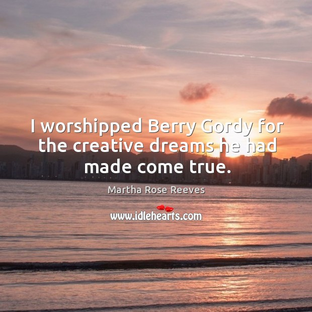 I worshipped berry gordy for the creative dreams he had made come true. Image