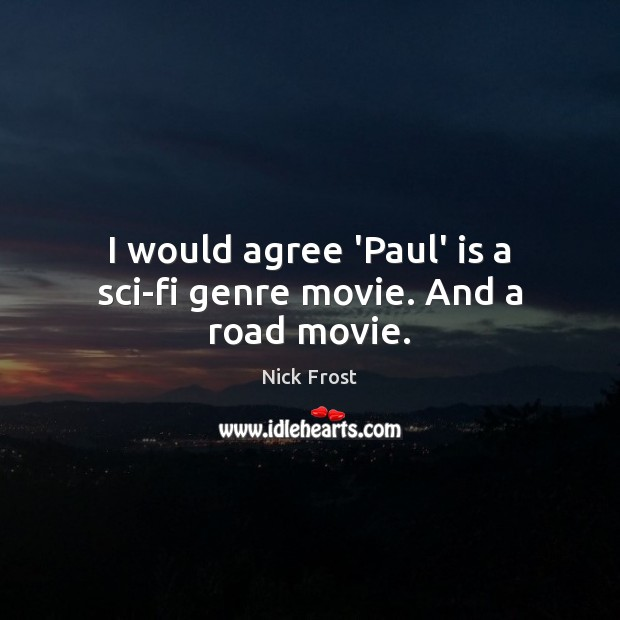 Image, I would agree 'Paul' is a sci-fi genre movie. And a road movie.