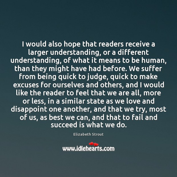 I would also hope that readers receive a larger understanding, or a Elizabeth Strout Picture Quote