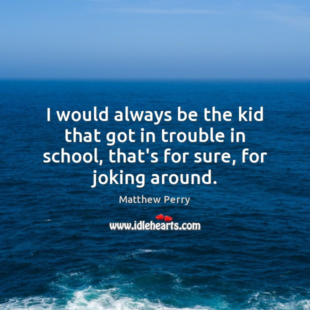 I would always be the kid that got in trouble in school, Image