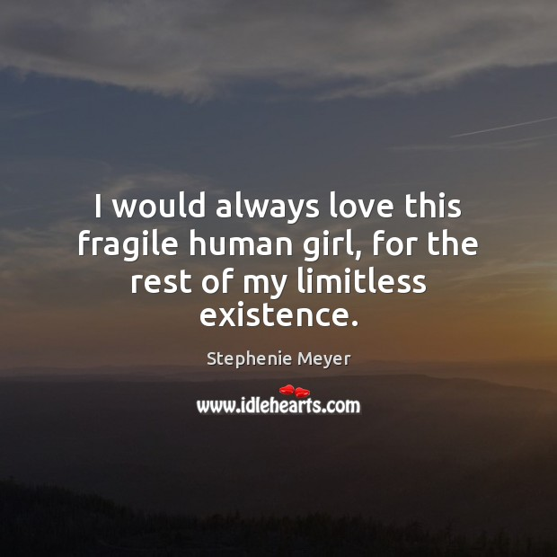 I would always love this fragile human girl, for the rest of my limitless existence. Image