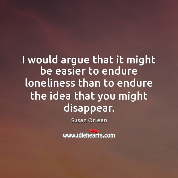 I would argue that it might be easier to endure loneliness than Image