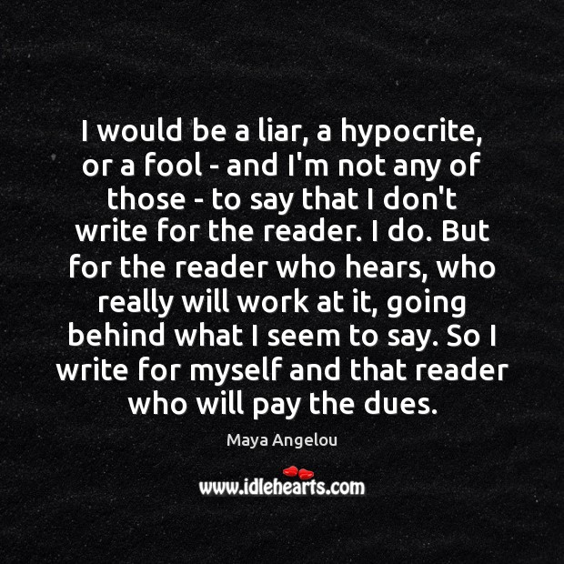 Image, I would be a liar, a hypocrite, or a fool – and
