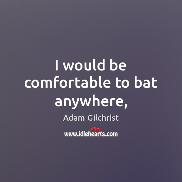 I would be comfortable to bat anywhere, Image