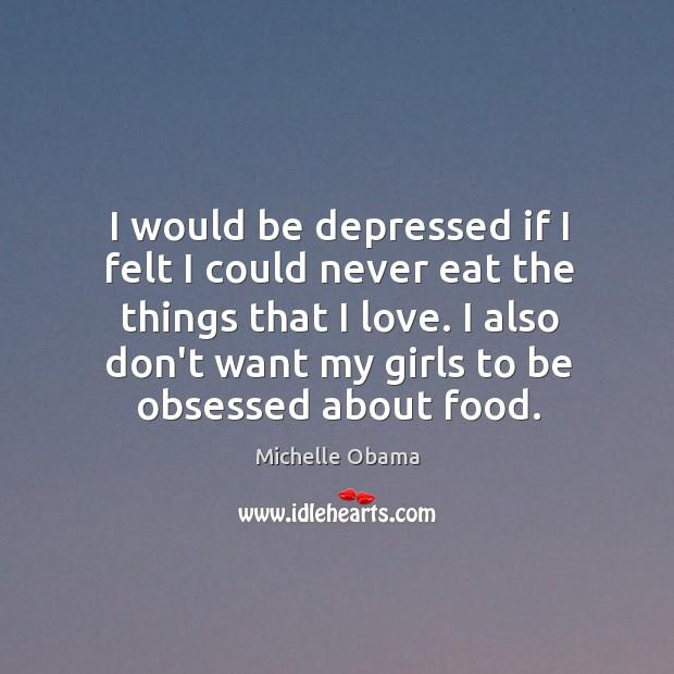 I would be depressed if I felt I could never eat the Image