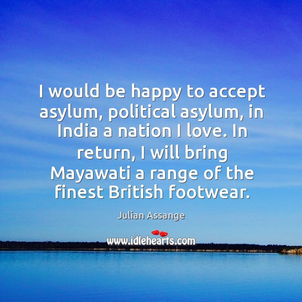 I would be happy to accept asylum, political asylum, in India a Image