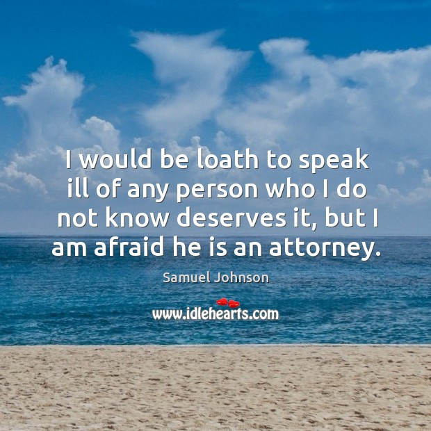 Image, I would be loath to speak ill of any person who I do not know deserves it, but I am afraid he is an attorney.