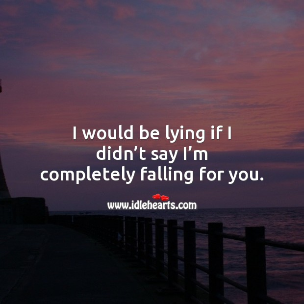 I would be lying if I didn't say I'm completely falling for you. Falling in Love Quotes Image