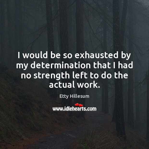 I would be so exhausted by my determination that I had no Etty Hillesum Picture Quote