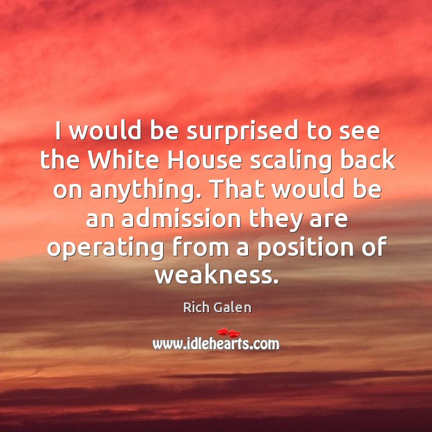 I would be surprised to see the white house scaling back on anything. Image