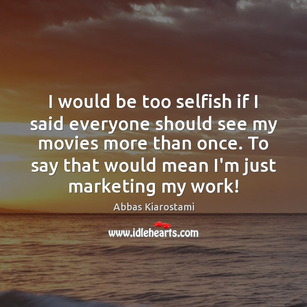 I would be too selfish if I said everyone should see my Image