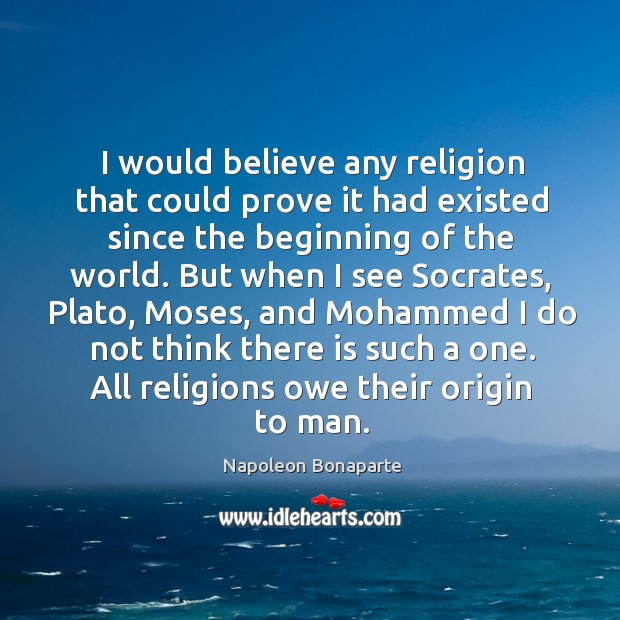 I would believe any religion that could prove it had existed since Image