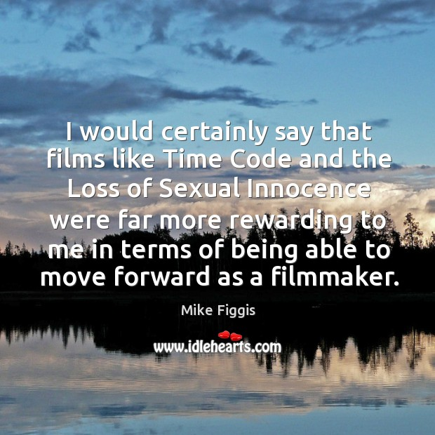 I would certainly say that films like time code and the loss of sexual innocence Mike Figgis Picture Quote