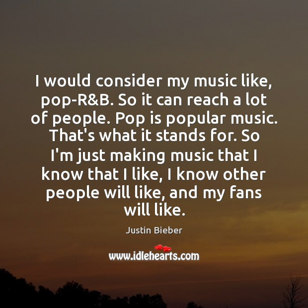 I would consider my music like, pop-R&B. So it can reach Justin Bieber Picture Quote