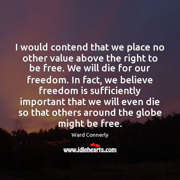 I would contend that we place no other value above the right Freedom Quotes Image