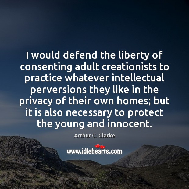Image, I would defend the liberty of consenting adult creationists to practice whatever