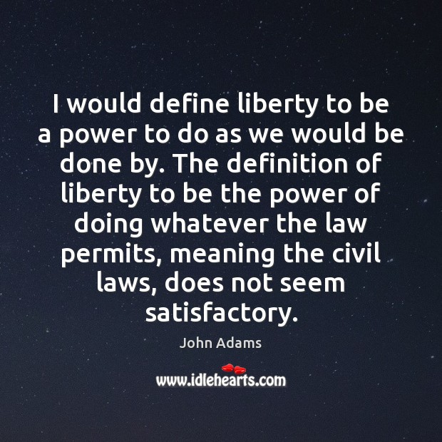 Image, I would define liberty to be a power to do as we