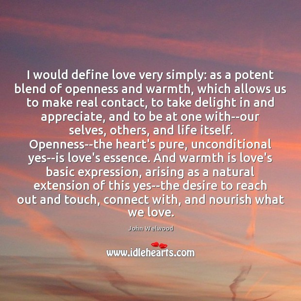 Image, I would define love very simply: as a potent blend of openness
