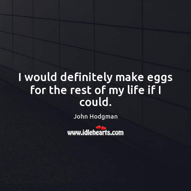 I would definitely make eggs for the rest of my life if I could. Image
