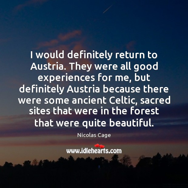 I would definitely return to Austria. They were all good experiences for Nicolas Cage Picture Quote