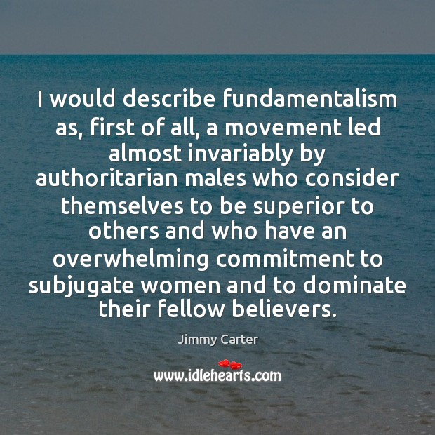 I would describe fundamentalism as, first of all, a movement led almost Jimmy Carter Picture Quote