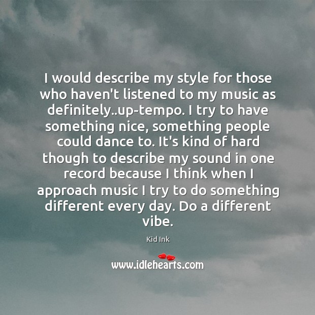 I would describe my style for those who haven't listened to my Image